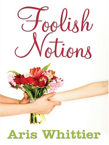 Foolish Notions by Aris Whittier