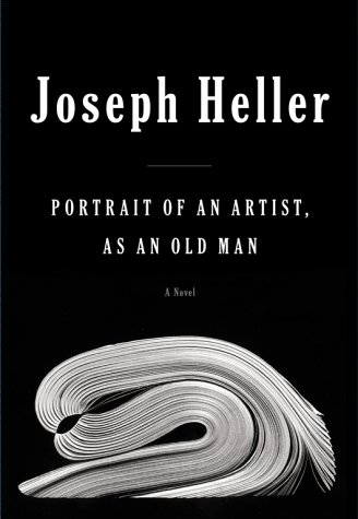 Portrait Of An Artist, As An Old Man by Joseph Heller