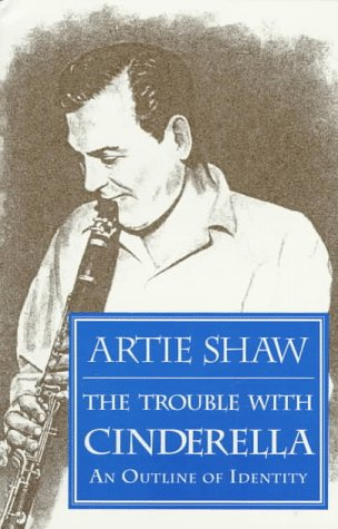 The Trouble With Cinderella by Artie Shaw