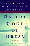 On the Edge of a Dream: The Women of Celtic Myth and Legend