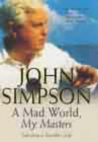 A Mad World, My Masters by John Cody Fidler-Simpson