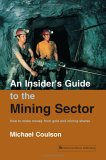 An Insider's Guide to the Mining Sector: How to Make Money from Gold and Mining Shares