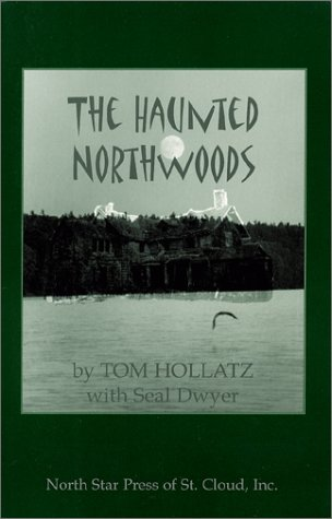 The Haunted Northwoods by Tom Hollatz