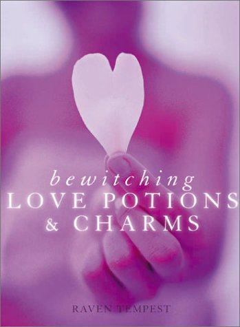 Bewitching Love Potions & Charms by Raven Tempest