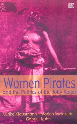 Women Pirates and the Politics of the Jolly Roger by Ulrike Klausman