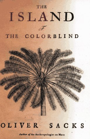 The Island of the Colorblind and Cycad Island by Oliver Sacks