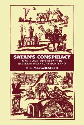 Satan's Conspiracy: Magic and Witchcraft in Sixteenth-Century Scotland
