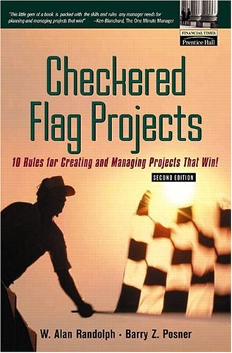 Checkered Flag Projects: Ten Rules For Creating And Managing Projects That Win! (2nd Edition)