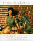 Thyme in a Bottle: Recipes from Ingrid Croce's San Diego Cafes