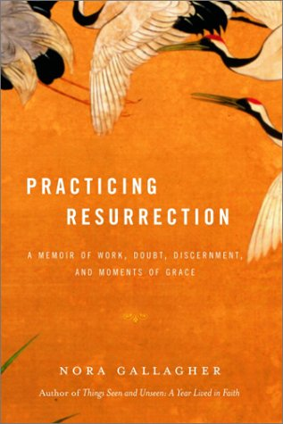 Practicing Resurrection by Nora Gallagher