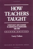 How Teachers Taught: Constancy and Change in American Classrooms, 1890-1990