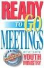 Ready-To-Go Meetings for Youth Ministry