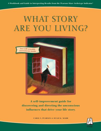 What Story Are You Living?: A Workbook and Guide to Interpreting Results from the Pearson-Marr Archetype Indicator Instrument