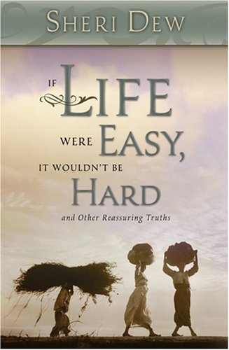 If Life Were Easy, It Wouldn't Be Hard by Sheri L. Dew