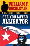 See You Later Alligator: A Blackford Oakes Novel
