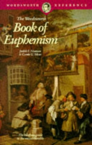 The Wordsworth Book Of Euphemism by Judith S. Neaman