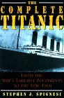 The Complete Titanic: From The Ship's Earliest Blueprints To The Epic Film
