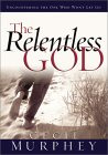 The Relentless God: Encountering the One Who Won't Let Go