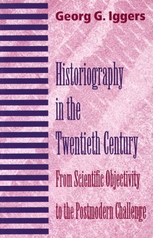 Historiography In The Twentieth Century by Georg G. Iggers