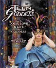 Teen Goddess: How to Look, Love & Live Like a Goddess