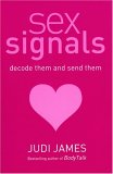 Sex Signals: Decode Them And Send Them, A Complete Guide To Understanding What People Really Mean