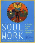 Soul Work: A Field Guide for Spiritual Seekers