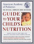 American Academy of Pediatrics Guide to Your Child's Nutrition: Making Peace at the Table and Building Healthy Eating Habits for Life- -the Offi Cial, Complete Home Reference