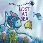 Rainbow Fish and His Friends: Lost at Sea (Rainbow Fish His & Friends)