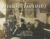 Inside Toronto: Urban Interiors, 1880s To 1920s