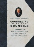 Counseling With Our Councils: Learning To Minister Together In The Church And In The Family