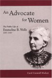 An Advocate for Women: The Public Life of Emmeline B. Wells, 1870-1920