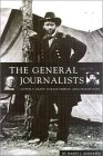 The General And The Journalists: Ulysses S. Grant, Horace Greeley, And Charles Dana