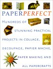Perfect Paper: Hundreds of Stunning Practical Projects in Collage, Decoupage, Papier-Mache, Paper-Making and All Papercrafts