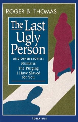 The Last Ugly Person And Other Stories by Roger B. Thomas