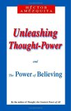 Unleashing Thought-Power and the Power of Believing
