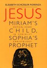 Jesus: Miriam's Child, Sophia's Prophet: Critical Issues in Feminist Christology