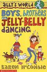 Boys, Brothers and Jelly Belly Dancing (Ally's World, #5)
