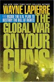 The Global War on Your Guns: Inside the U.N. Plan to Destroy the Bill of Rights