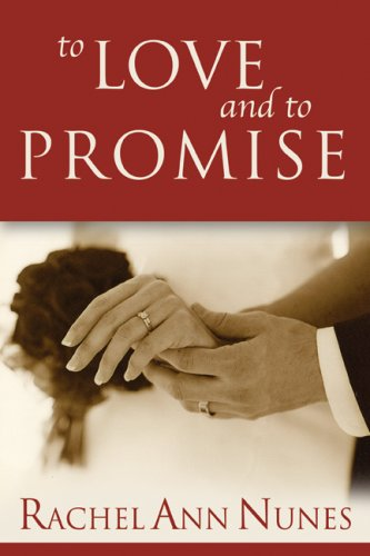 To Love and to Promise by Rachel Ann Nunes