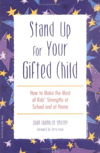 Stand Up for Your Gifted Child: How to Make the Most of Kids' Strengths at School and at Home