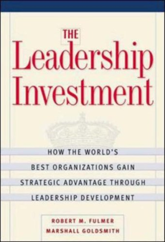 The Leadership Investment: How The World's Best Organizations Gain Strategic Advantage Through Leadership Development