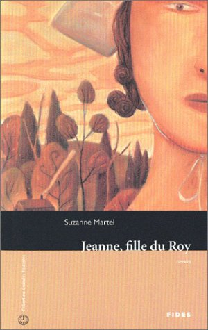 Jeanne, fille du Roy/The King's Daughter by Suzanne Martel