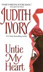 Untie My Heart by Judith Ivory