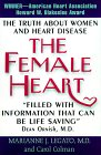 The Female Heart: The Truth About Women And Heart Disease