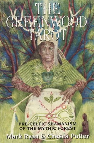 The Greenwood Tarot: Pre-Celtic Shamanism of the Mythic Forest