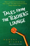 Tales from the Teachers' Lounge: What I Learned in School the Second Time Around—One Man's Irreverent Look at Being a Teacher Today