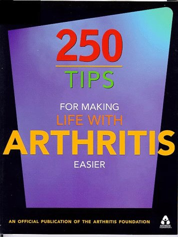 250 Tips For Making Life With Arthritis Easier by Shelley Peterman Schwarz