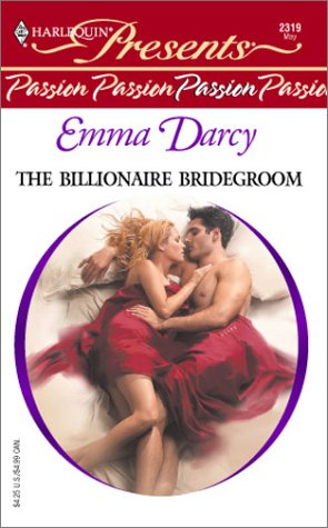 The Billionaire Bridegroom (Passion) by Emma Darcy