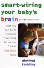 Smart-Wiring Your Baby's Brain: What You Can Do to Stimulate Your Child During the Critical First Three Years