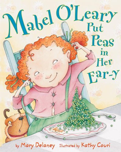 Mabel O'Leary Put Peas in Her Ear-Y by Mary G. Delaney